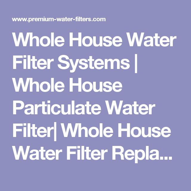 Whole House Water Filter Systems | Whole House Particulate Water Filter| Whole House Water Filter Replacement Cartridge  by Premium Water Filters
