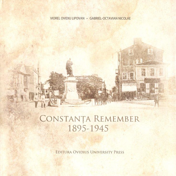 Albumul Constanţa Remember 1895-1945, de Viorel Lipovan şi Gabriel Nicolae