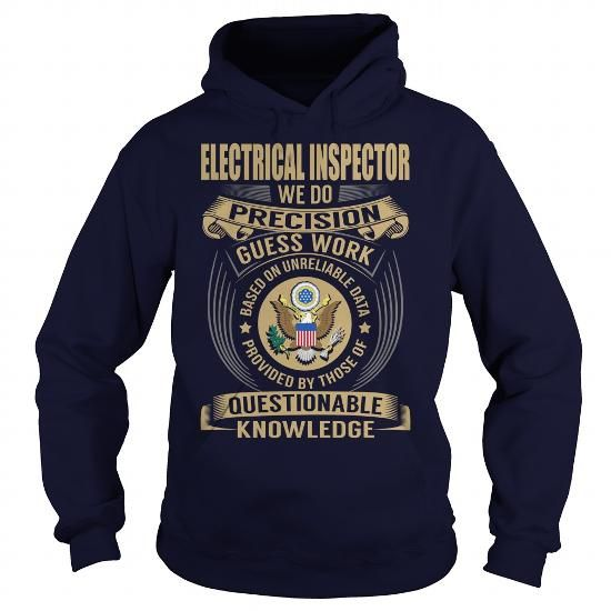 Electrical Inspector We Do Precision Guess Work Knowledge T Shirts, Hoodies. Get it here ==► https://www.sunfrog.com/Jobs/Electrical-Inspector--Job-Title-107137015-Navy-Blue-Hoodie.html?41382