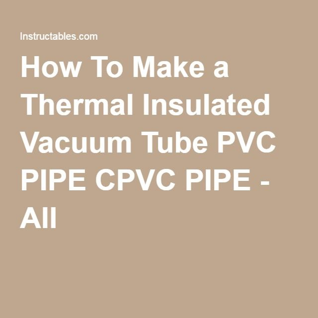 How To Make a Thermal Insulated Vacuum Tube PVC PIPE CPVC PIPE - All