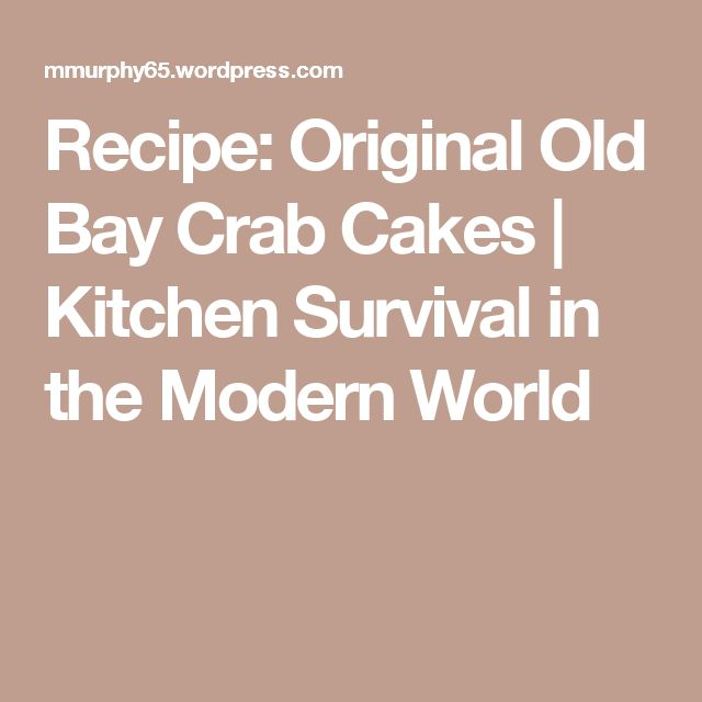 Recipe:  Original Old Bay Crab Cakes | Kitchen Survival in the Modern World