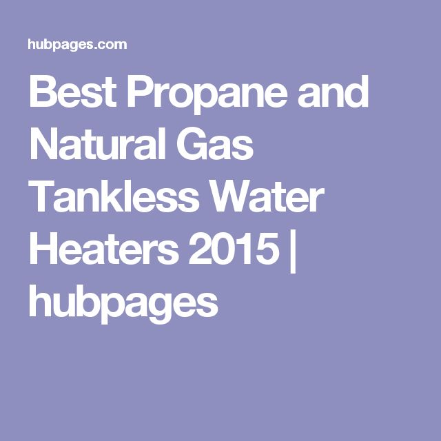17 best ideas about gas tankless water heater on pinterest for Best propane heating systems