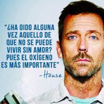 """""""¿Ha oído alguna vez aquello de que no se puede vivir sin amor? Pues el oxígeno es más importante."""" #Dr.House #Citas #Frases @Candidman"""