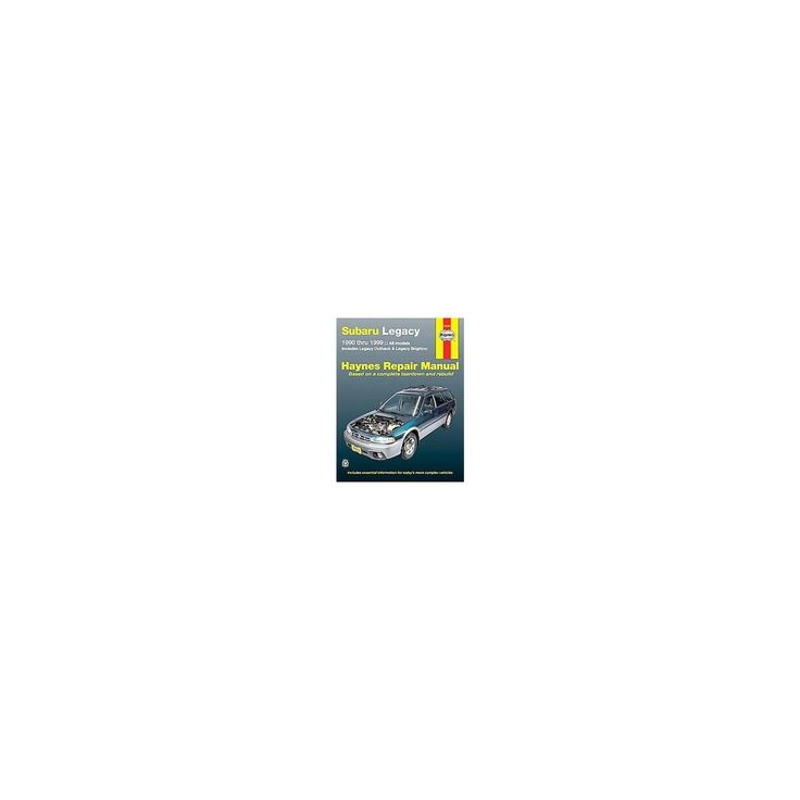 Subaru Legacy Automotive Repair Manual : All Legacy models 1990 through 1999 Includes Legacy Outback and