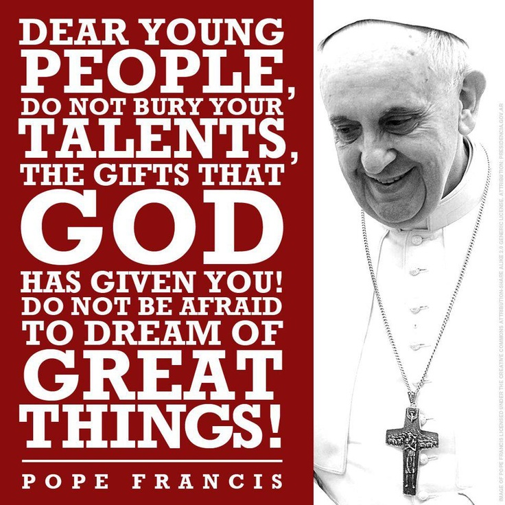 Pope Francis :) what an inspiration.