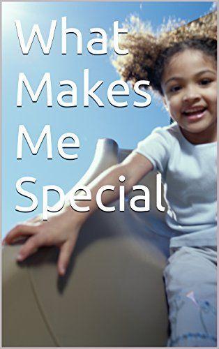What Makes Me Special, http://www.amazon.com/dp/B018C41K3Q/ref=cm_sw_r_pi_awdm_vSSywb061BNY9