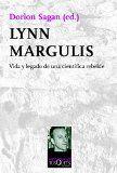 Lynn Margulis : vida y legado de una científica rebelde / Dorion Sagan (ed.) ; traducción de Ambrosio García Leal
