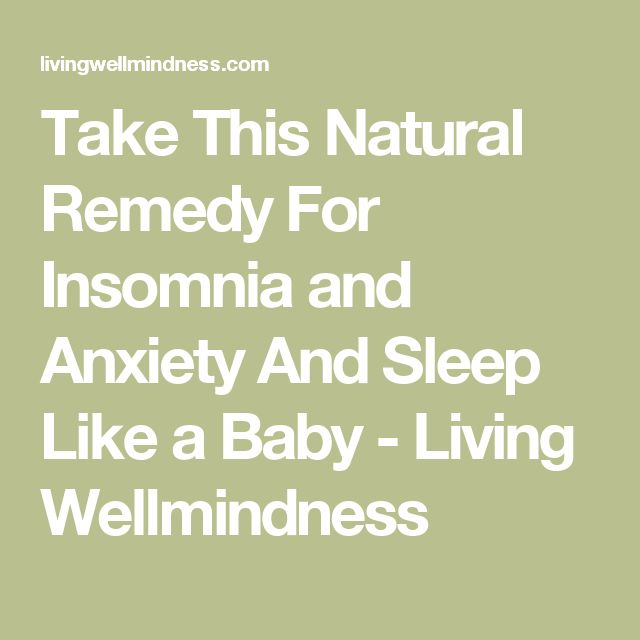 Take This Natural Remedy For Insomnia and Anxiety And Sleep Like a Baby - Living Wellmindness