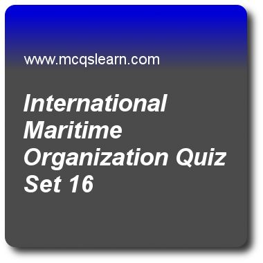 International Maritime Organization Quizzes:   general knowledge Quiz 16 Questions and Answers - Practice GK quizzes based questions and answers to study international maritime organization quiz with answers. Practice MCQs to test learning on international maritime organization, layers of earth, metamorphic rocks, africa continent, heart quizzes. Online international maritime organization worksheets has study guide as international organization whose purpose is to provide framework of..