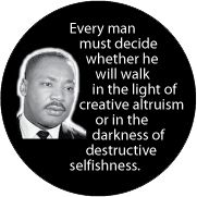 Every man must decide whether he will walk in the light of creative altruism or in the darkness of destructive selfishness. MLK QUOTE T-SHIRT