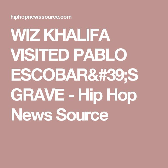 WIZ KHALIFA VISITED PABLO ESCOBAR'S GRAVE - Hip Hop News Source