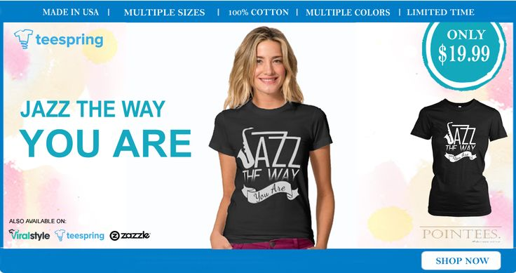 *** Jazz shirts *** Grab it here: https://teespring.com/jazz-the-way-you-are #Jazz #jazzfest #music shirts #jazzfest2016