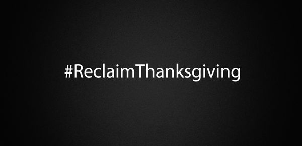 Using the hashtag #ReclaimThanksgiving, share with us how you intend to overcome consumerism and reclaim Thanksgiving this Thursday. Tell us about your holiday traditions or plans. Or simply express your gratitude by sharing with the world what you are thankful for this year.