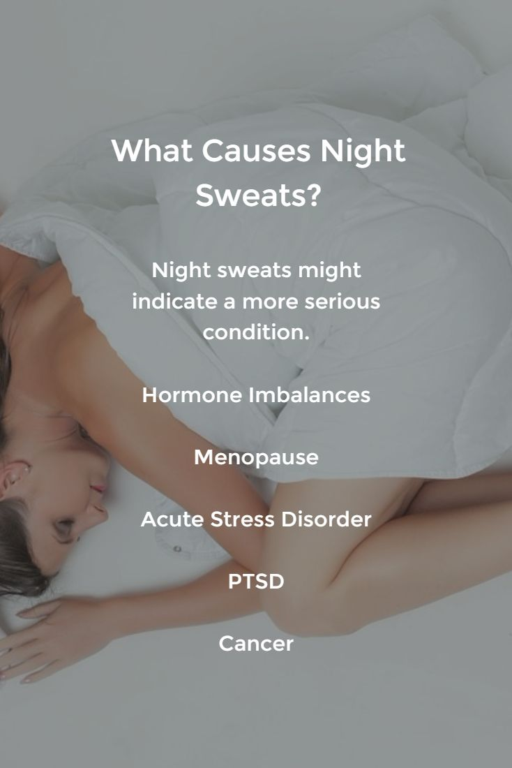 The answers to what causes night sweats can be perplexing, but you should consider these common conditions that can lead to nighttime sweating. The causes of night sweats might be a more serious condition - so please make sure that you dig a little deeper to try to understand the underlying causes. It's unlikely that you are suffering from too much heat Most of the time night sweating is a hormone imbalance, but there are other causes, too.... Good article.