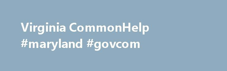 Virginia CommonHelp #maryland #govcom http://solomon-islands.remmont.com/virginia-commonhelp-maryland-govcom/  # See how assistance benefits can work for you and your family by reading program descriptions below: Financial assistance is provided to eligible families to help with the cost of child care so they can work or attend education programs Low-income households may receive assistance with their energy bills. SNAP can be used like cash to buy eligible food items from authorized…