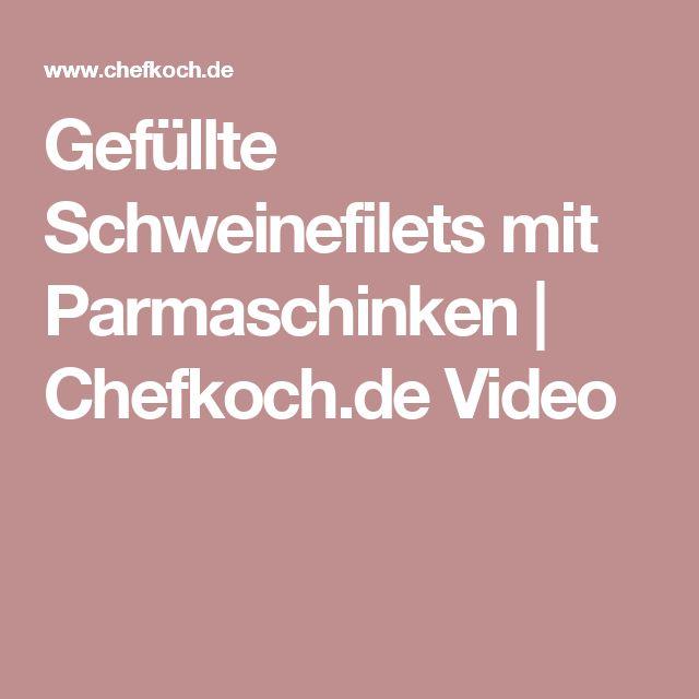 Gefüllte Schweinefilets mit Parmaschinken | Chefkoch.de Video