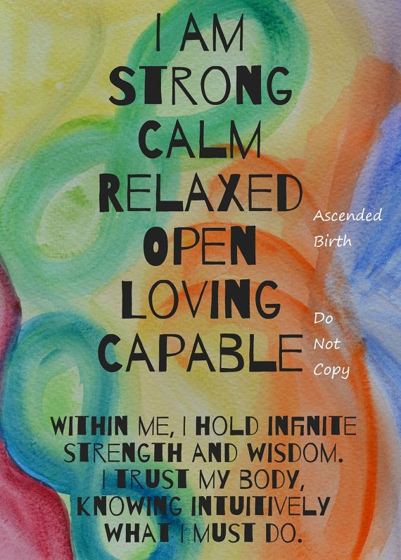 I am strong, calm, relaxed, open, loving, capable.