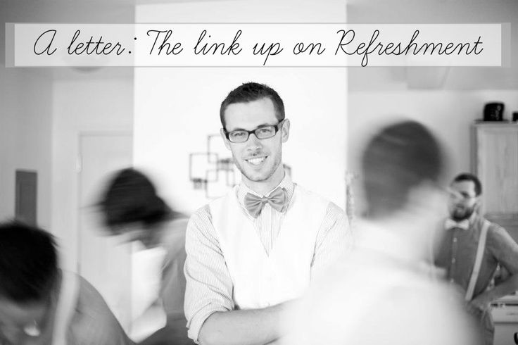The letter link up: REFRESHMENT. My dear husband Loren, This recent job transition has hit me in a way I did not expect. That sunny Saturday you finished your last shift at Trillium Farm Home, I remember rushing home to clean, put...