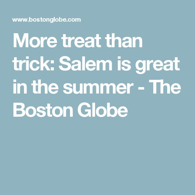More treat than trick: Salem is great in the summer - The Boston Globe