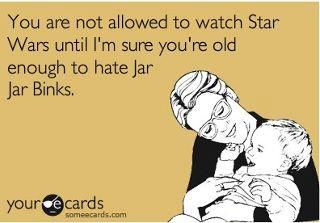 You're not allowed to watch Star Wars until...: Stars War Ecards, Jars Bink, Funny Movie Quotes Stars War, Watches Stars, Good Parents, Avengers Stars War, Stars War Movie, Starwars Jarjarbink, Jars Jars