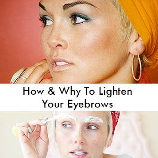 How and Why To Lighten Your Eyebrows...