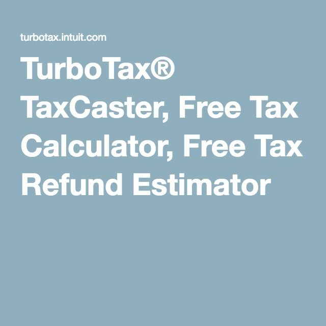 TurboTax® TaxCaster, Free Tax Calculator, Free Tax Refund Estimator