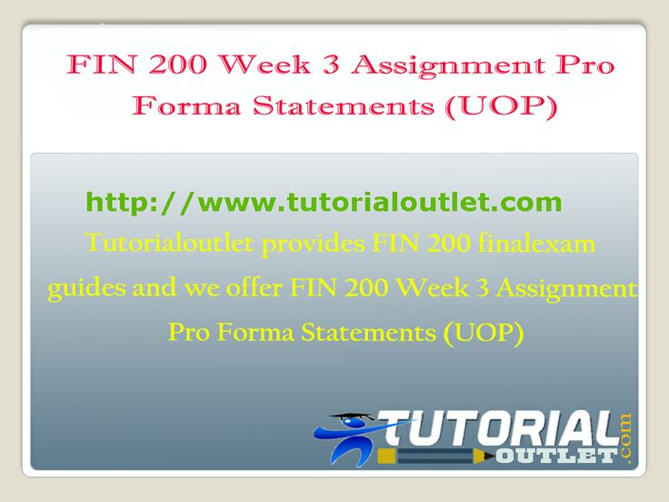 Tutorialoutlet provides FIN 200 Fina Exam guides and we offer FIN 200 Week 3 Assignment Pro Forma Statements (UOP)