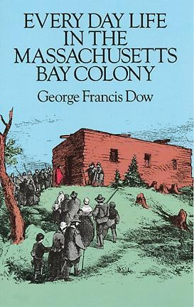 Every Day Life in the Massachusetts Bay Colony  by George Francis Dow
