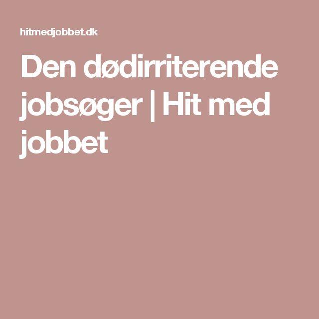 Den dødirriterende jobsøger | Hit med jobbet