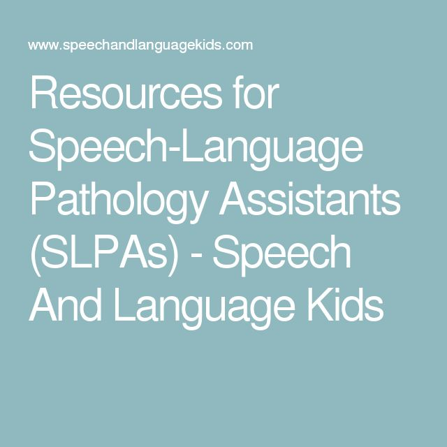 Resources for Speech-Language Pathology Assistants (SLPAs) - Speech And Language Kids