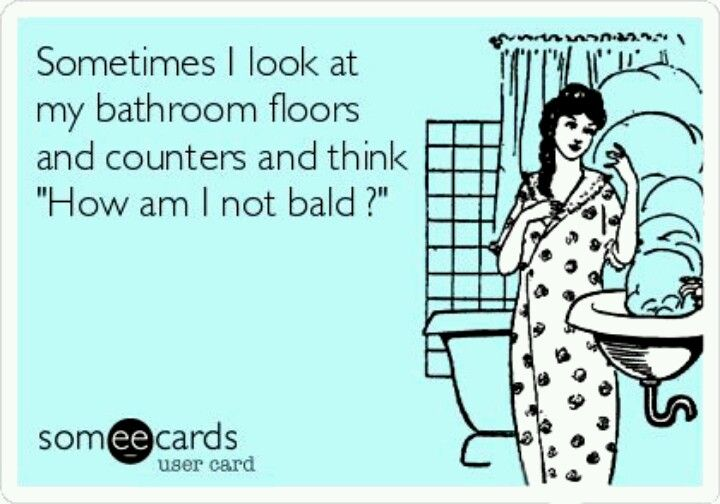"Sometimes I look at my bathroom floors and counters and think ""How am I not bald?"""