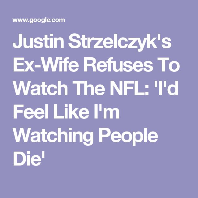 Justin Strzelczyk's Ex-Wife Refuses To Watch The NFL: 'I'd Feel Like I'm Watching People Die'