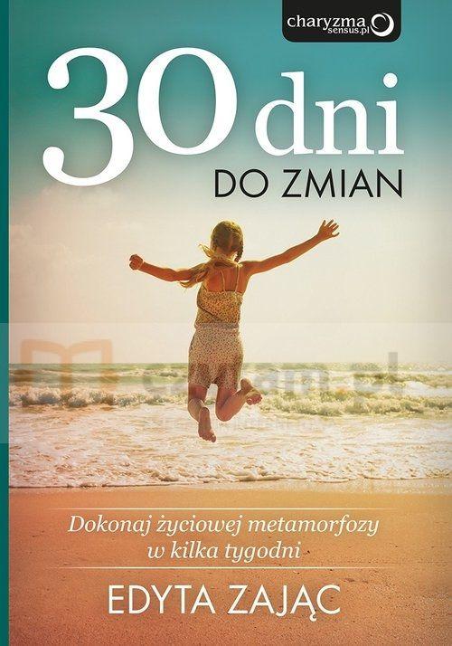 30 dni do zmian Dokonaj życiowej metamorfozy w kilka tygodni Zając Edyta Helion.Księgarnia internetowa Czytam.pl