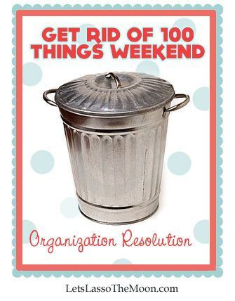{Get Rid of 100 Things Weekend} I desperately need to do this. Wish me luck!