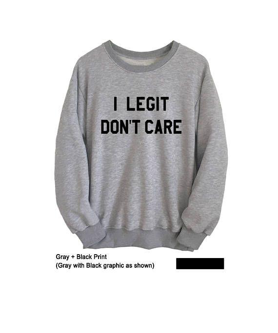 I legit don't care Shirt Cool Sweatshirt Grey Sweater Mens