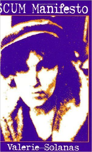 SCUM Manifesto by Valerie Solanas: In 1967, the feminist movement had gained enough pace for radicals to appear. Valerie Solanas's indictment of men calls for the whole male sex to be eliminated. She is perhaps better known for her attempted murder of Andy Warhol.