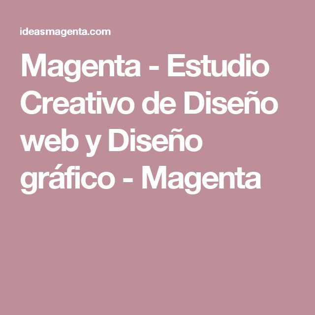 Magenta - Estudio Creativo de Diseño web y Diseño gráfico - Magenta