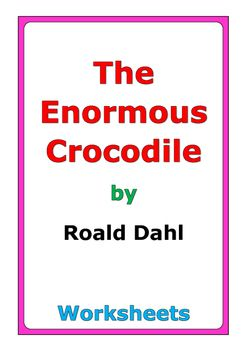 """22 pages of worksheets for the story """"The Enormous Crocodile"""" by Roald Dahl"""