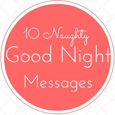 Good Morning and Good Night SMS, Morning Wishes, Good Night Wishes: Naughty Good Night SMS Messages to Send Your Beloved Ones