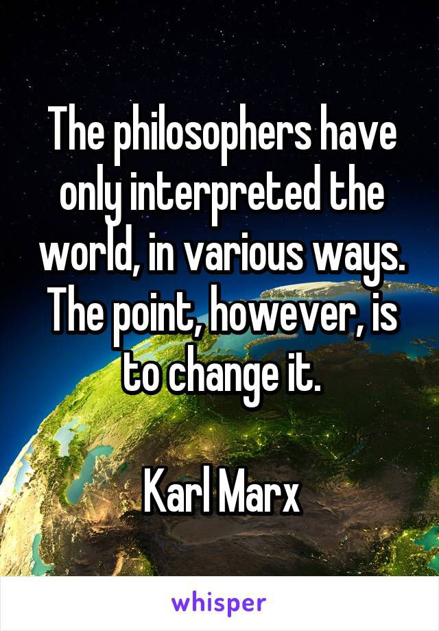 Karl Marx quote about changing the world.