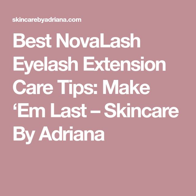 Best NovaLash Eyelash Extension Care Tips: Make 'Em Last – Skincare By Adriana