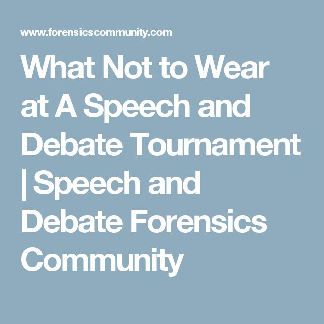 What Not to Wear at A Speech and Debate Tournament | Speech and Debate Forensics Community