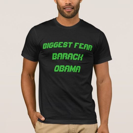 Biggest Fear: Barack Obama T-Shirt What is your biggest fear, show it to the world