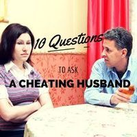 The 10 Most Important Questions to Ask a Cheating Husband - How To Save a Marriage