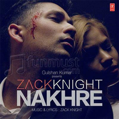 Nakhre (Zack Knight), Nakhre (Zack Knight) 2015 mp3 Song