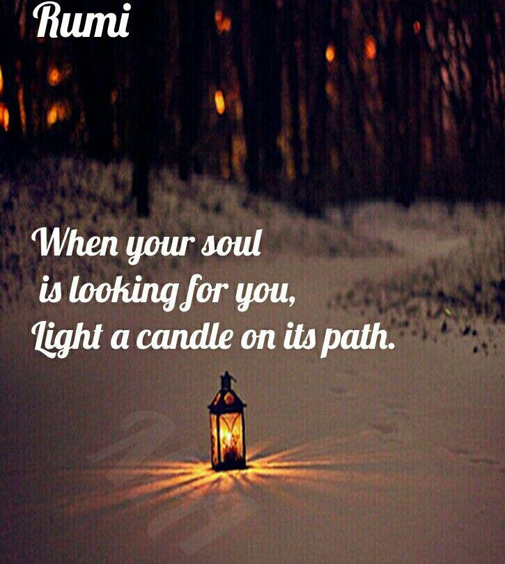Quando sua alma Estiver procurando por você, Acenda uma vela em seu caminho.