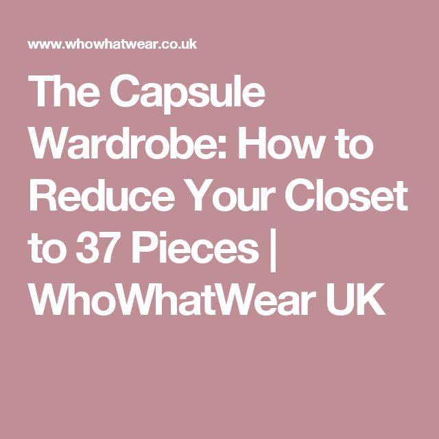 The Capsule Wardrobe: How to Reduce Your Closet to 37 Pieces | WhoWhatWear UK