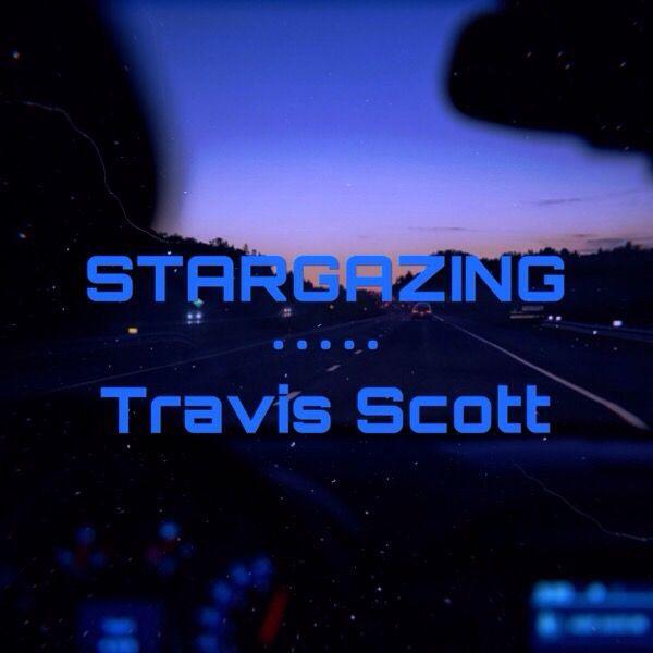 Stargazing By Travis Scott Designed And Uploaded By Aylin Vega Insta Aylinv6549 Travis Scott Photo Stargazing