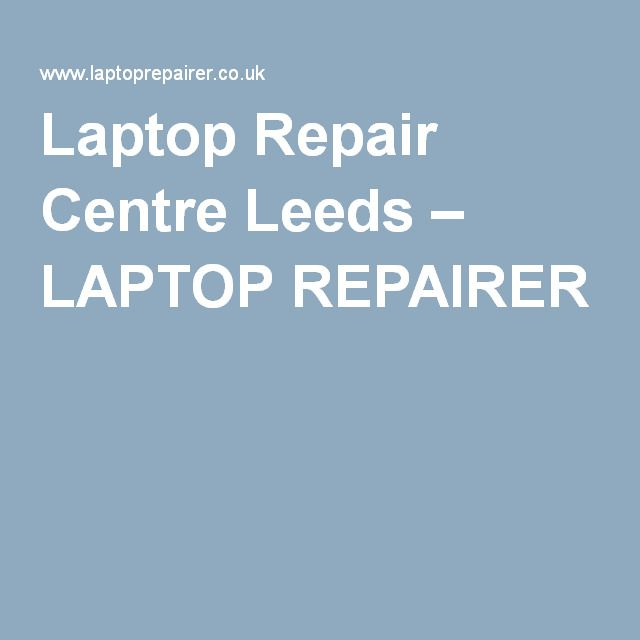 Laptop Repair Centre Leeds – LAPTOP REPAIRER