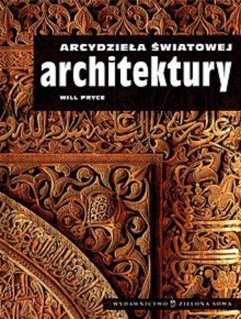 """Will Pryce, """"Arcydzieła światowej architektury"""", przeł. Joanna Wolańska, Zielona Sowa, Kraków 2011. 313 stron"""